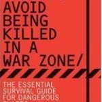 book cover: How to Avoid Being Killled in a War Zone